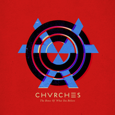 CHVRCHES - The Bones of What You Believe.png